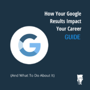 GUIDE: How Your Google Results Impact Your Career (And What To Do About It)