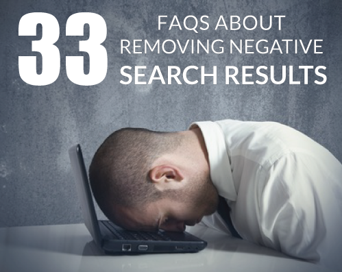 33 FAQs About Removing Negative Search Results