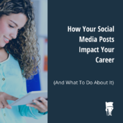 GUIDE: How Your Social Media Posts Impact Your Career (And What To Do About It)