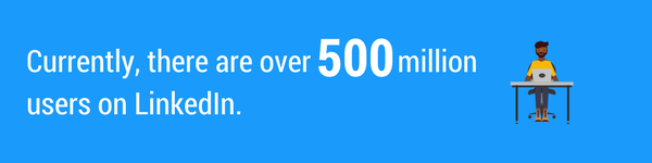 There are over 500 million users on LinkedIn