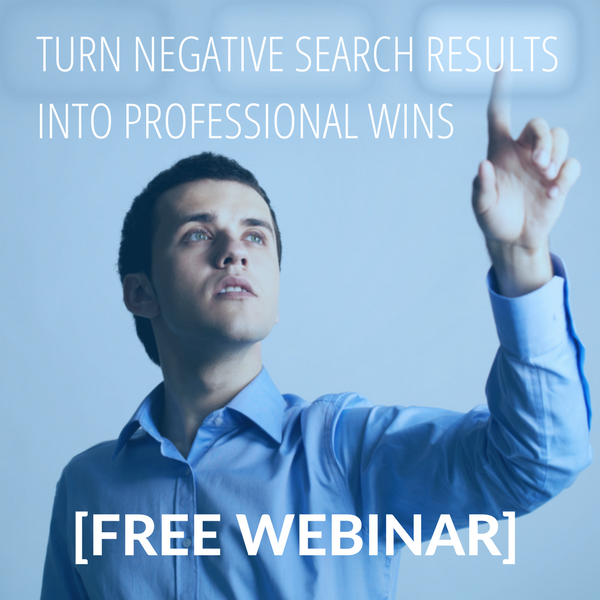 [Free Webinar] Turn Negative Search Results Into Career Opportunities