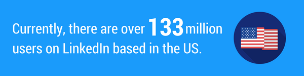 There are over 133 million users on LinkedIn from the US.