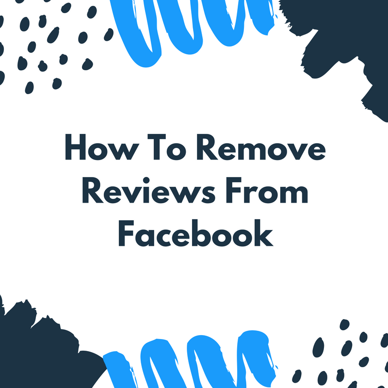 How To Remove Reviews From Facebook: Business Page Tips