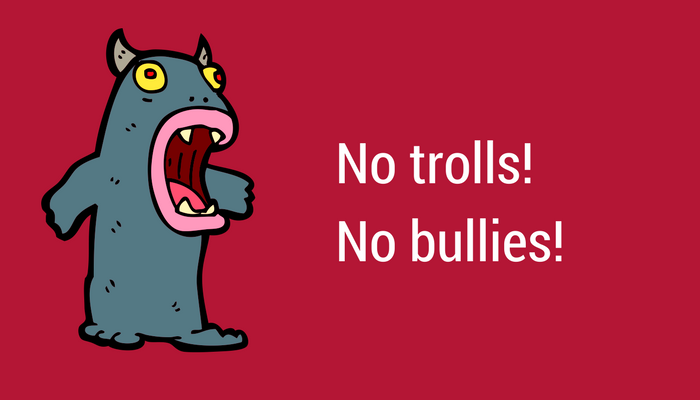 No trolls and no bullies.