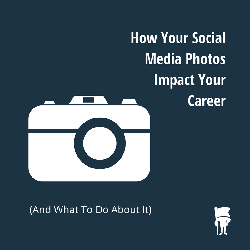 GUIDE: How Your Social Media Photos Impact Your Career (And What To Do About It)