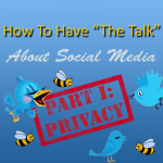 "How To Have ""The Talk"" With Your Kids: Part I- Privacy & Safety"