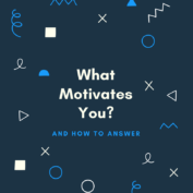 """What Motivates You?"" The Best Tips On How To Answer"