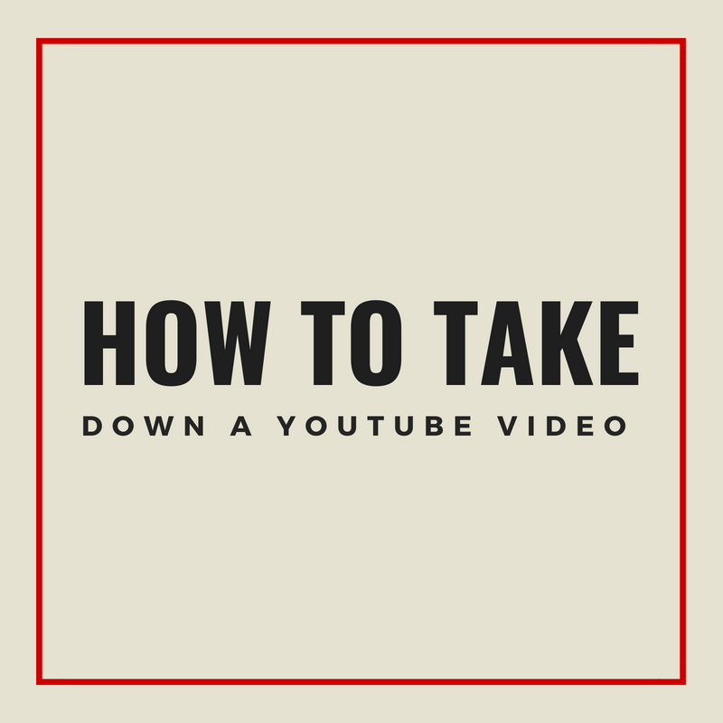 How To Take Down A YouTube Video That Isn't Yours